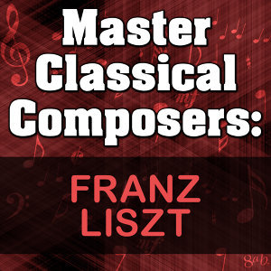 Master Classical Composers: Franz Liszt