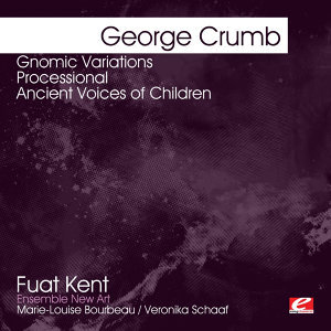 Crumb: Gnomic Variations - Processional - Ancient Voices of Children (Digitally Remastered)