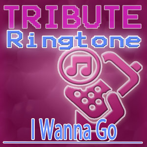 I Wanna Go (Britney Spears Tribute) - Ringtone