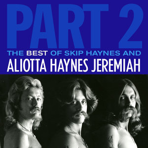 The Best of Skip Haynes & Aliotta Haynes Jeremiah - Pt. 2