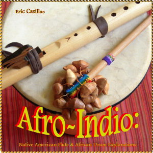 Afro-Indio: Native American Flute & African Drum Explorations