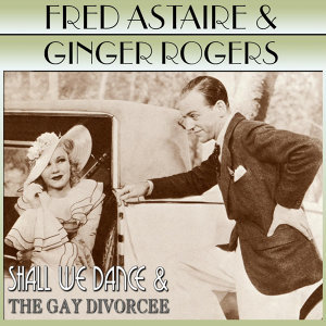 Shall We Dance / The Gay Divorcee