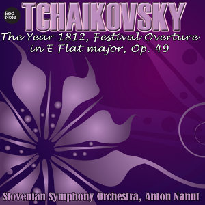 Tchaikovsky: The Year 1812, Festival Overture in E Flat major, Op. 49