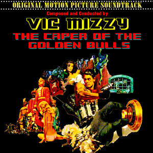 The Caper Of The Golden Bulls (Original 1967 Motion Picture Soundtrack)