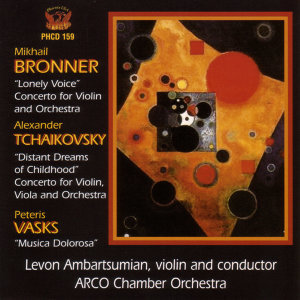 VIOLIN CONCERTOS: Mikhail Bronner / Alexander Tchaikovsky / Peteris Vasks