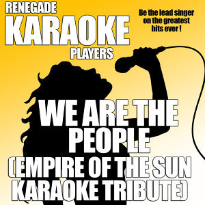 We Are The People (Empire of the Sun Karaoke Tribute)