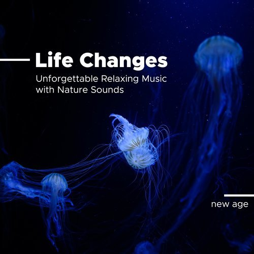 Life Changes - Unforgettable Relaxing Music with Nature Sounds