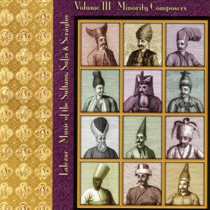 Music of the Sultans, Sufis & Seraglio Volume III Minority Composers