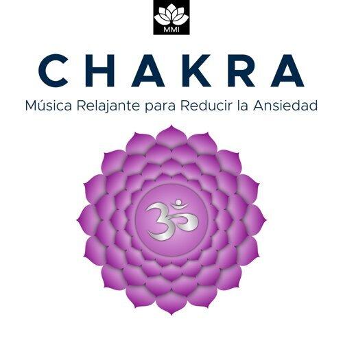 Chakra - Música Relajante para Reducir la Ansiedad, Equilibrar los Chakras, el Despertar Espiritual