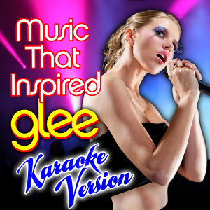 Music That Inspired Glee - Karaoke Version