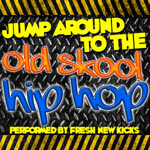 Jump Around To the Old Skool Hip Hop