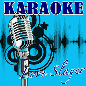 Love Slayer (Joe Jonas Karaoke Tribute)