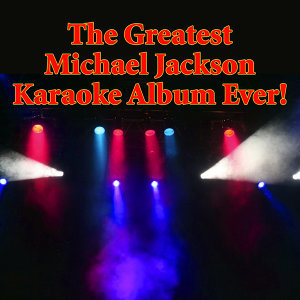 The Greatest Michael Jackson Karaoke Album Ever!