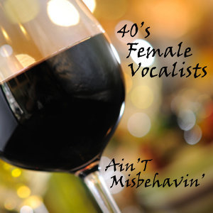 Ain't Misbehavin - 40s Female Vocals