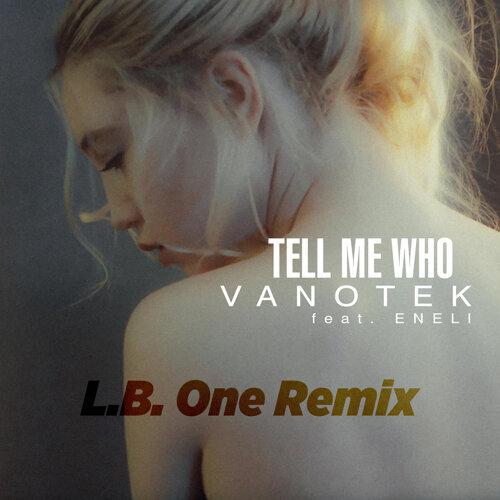 Tell Me Who - L.B.One Remix