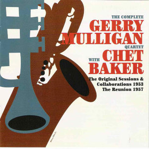 The complete Gerry Mulligan Quartet with Chet Baker The Original Sessions & Collaborations 1953 The Reunion 1957