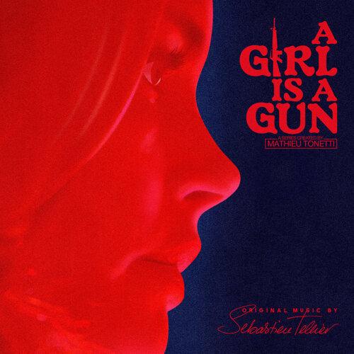 A Girl Is a Gun (Music from the Original Series)