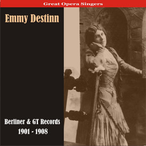 Great Opera Singers / Emmy Destinn - Berliner & GT Records / 1901 - 1908