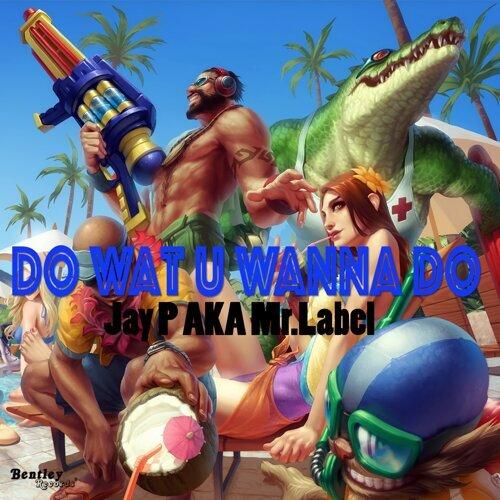 Do Wat U Wanna Do