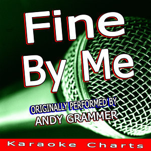 Fine By Me (Originally Performed By Andy Grammer)