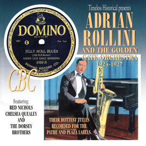 Adrian Rollini and The Golden Gate Orchestra 1924-1927 - Their Hottest Titles Recorded for the Pathe and Plaza Labels