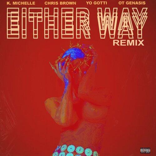 Either Way (feat. Chris Brown, Yo Gotti, O.T. Genasis) - Remix