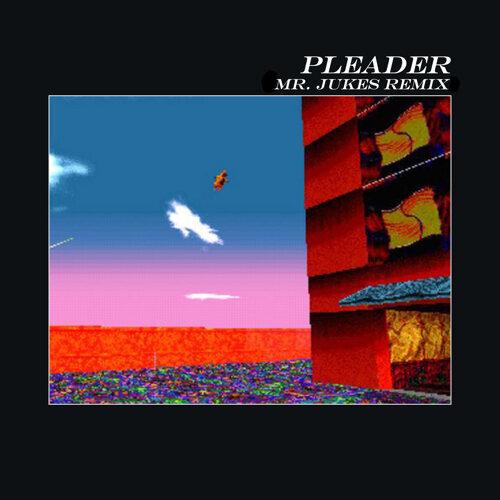 Pleader - Mr. Jukes Remix