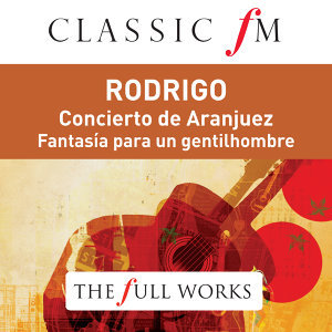 Rodrigo: Concierto de Aranjuez (Classic FM: The Full Works)