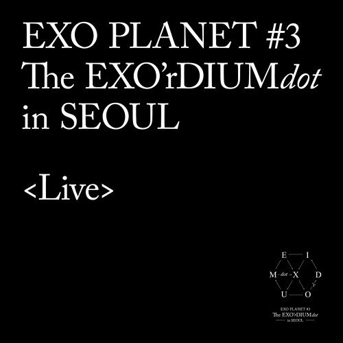 EXO PLANET #3 -The EXO'rDIUM[dot]- Live Album