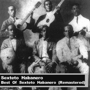 Best Of Sexteto Habanero (Remastered)