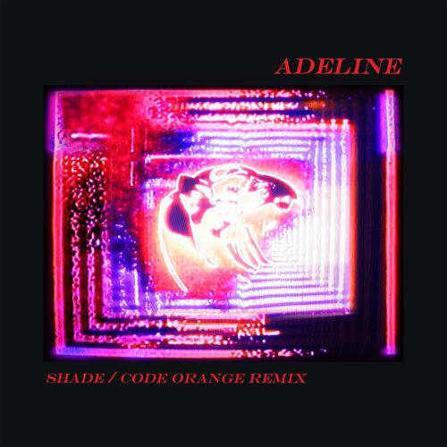 Adeline - Shade / Code Orange Remix