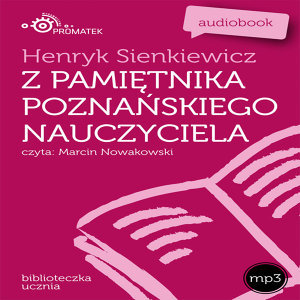 Henryk Sienkiewicz: Z pamietnika poznanskiego nauczyciela