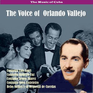 The Music of Cuba - The Voice of  Orlando Vallejo