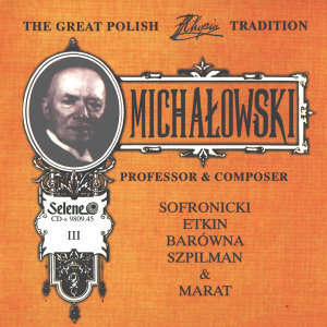 The Great Polish Chopin Tradition: Aleksander Michalowski vol. 3