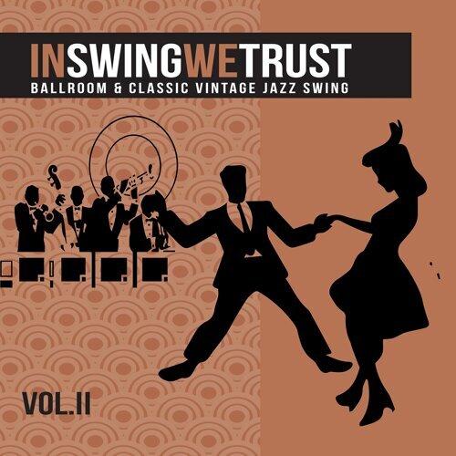 In Swing We Trust, Vol. 2 - Ballroom & Classic Vintage Jazz Swing
