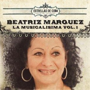 Estrellas de Cuba: Beatriz Marquez - La Musicalisima, Vol. 1