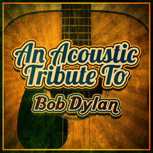 An Acoustic Tribute to Bob Dylan