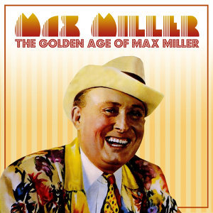 The Golden Age Of Max Miller