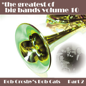 Greatest Of Big Bands Vol 10 - Bob Crosby's Bobcats - Part 2
