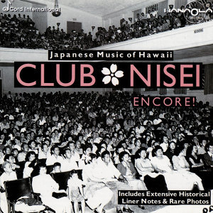 Club Nisei - Encore: Japanese Music Of Hawaii
