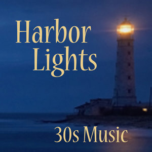 30s Music - Harbor Lights