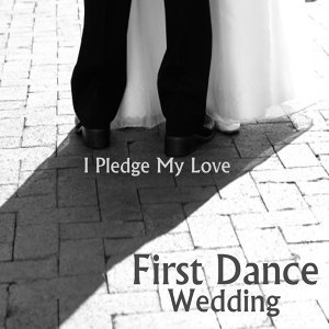 First Dance: Wedding Songs: I Pledge My Love