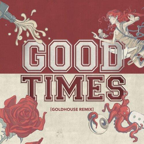Good Times - GOLDHOUSE Remix