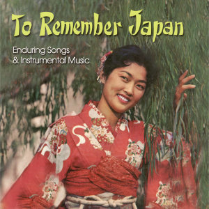 To Remember Japan: Enduring Songs & Instrumental Music
