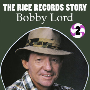 The Rice Records Story: Bobby Lord Vol. 2