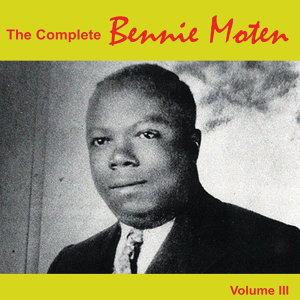 The Complete Bennie Moten: 1928 - 1930, Vol. III