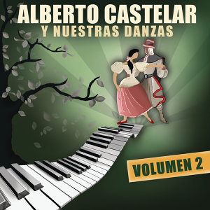Alberto Castelar Y Nuestras Danzas Vol.2