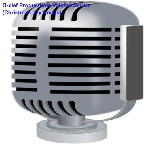 G-Clef Productions, Vol. 7 (Christmas Day Songs)