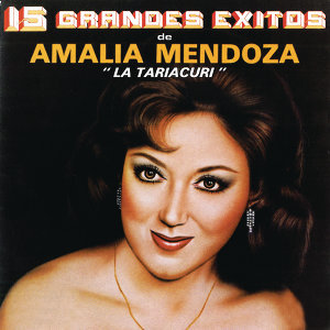 """15 Grandes Éxitos De Amalia Mendoza """"La Tariacuri"""""""