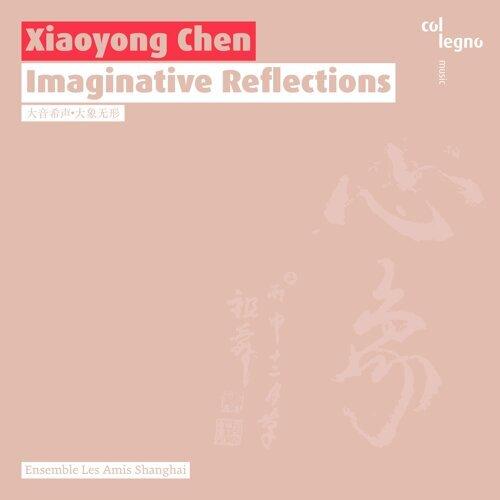 Xiaoyong Chen: Imaginative Reflections